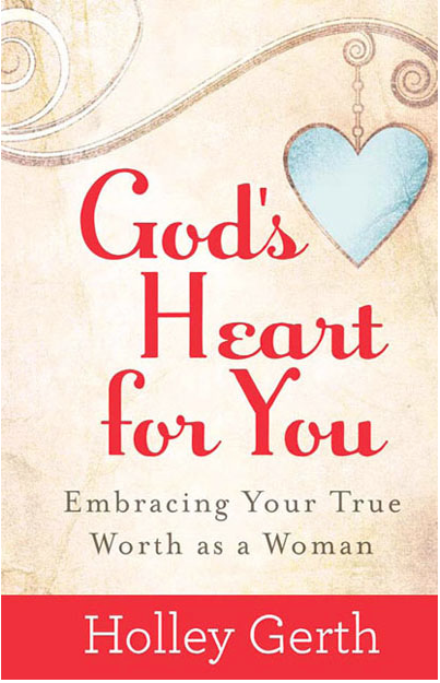 God's Heart for You by Holley Gerth