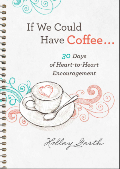 If We Could Have Coffee... by Holley Gerth