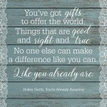 You have gifts to offer the world!