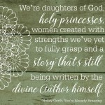 You are a princess. Your story is being written by the divine Author and He won't make a mistake. #alreadyamazing