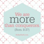 We are more than conquerors.