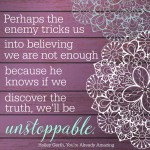Because of Christ in you, you are unstoppable!
