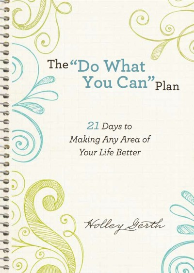 The Do What You Can Plan: 21 Days to Making Any Area of Your Life Better