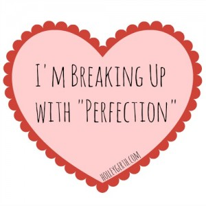 Breaking up with Perfection HolleyGerth.com