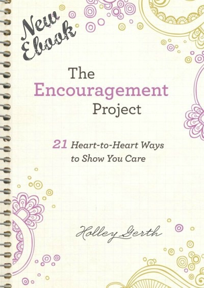 The ebook for encouragers - 21 easy, practical ways to show that you care. Written by Holley at https://holleygerth.com/