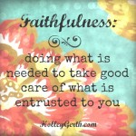 Being faithful means doing what is needed to take good care of what is entrusted to you. #faithful http://holleygerth.com
