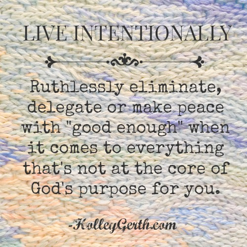 Psst.. You don't have to do it all or even be it all. It's okay to eliminate doing the things that aren't your calling or mission. Live intentionally, friend. via http://holleygerth.com