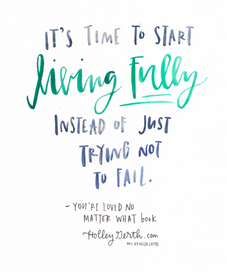It's time to start living fully instead of just trying not to fail. http://holleygerth.fistbumpmedia.com #YoureLovedNoMatterWhat