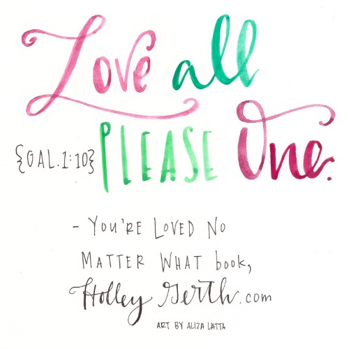 Love All Please One by Aliza Latta http://HolleyGerth.com