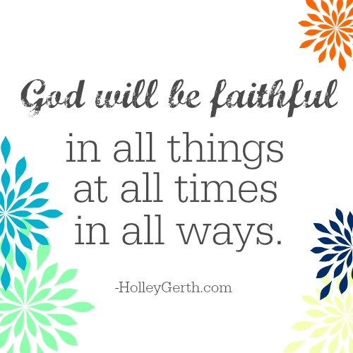 God will be faithful. Always. We can trust Him. http://holleygerth.com/answers