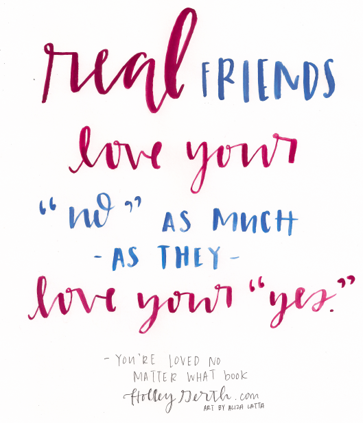 "Real friends love your ""no"" as much as they love your ""yes."" #YoureLovedNoMatterWhat http://holleygerth.com"