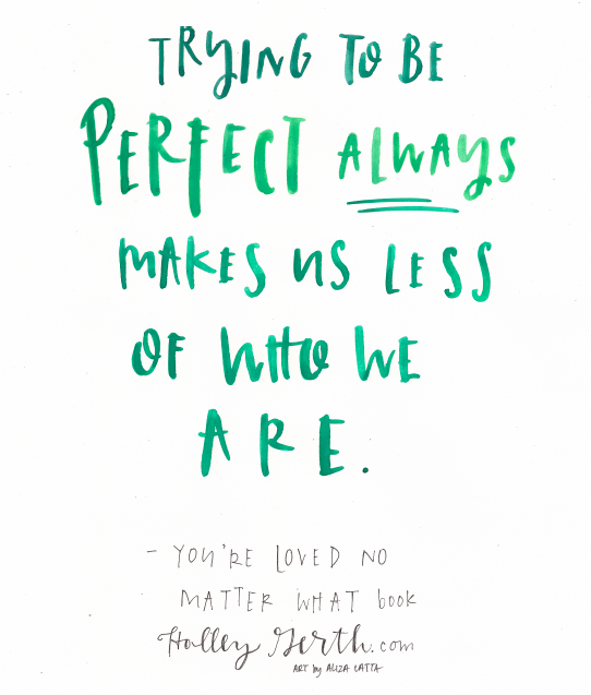Trying to be perfect always makes us less of who we are. #YoureLovedNoMatterWhat http://bit.ly/1JwzKWr