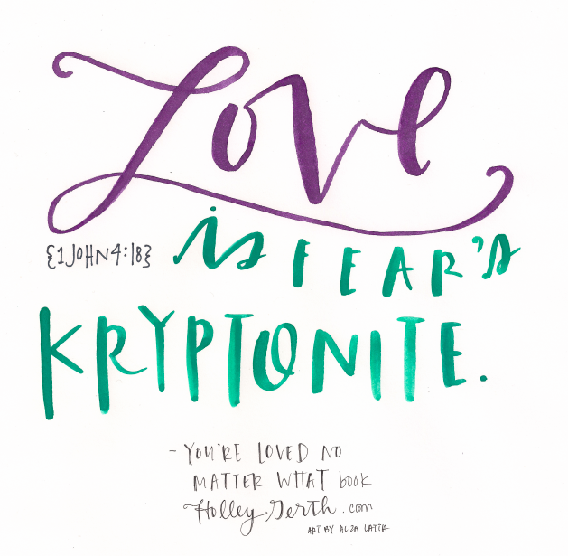 Love is fear's kryptonite. #YoureLovedNoMatterWhat