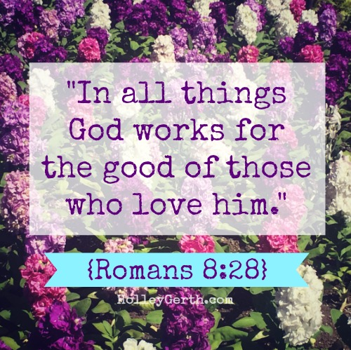 """In all things God works for the good of those who love him"" {Rom. 8:28}"