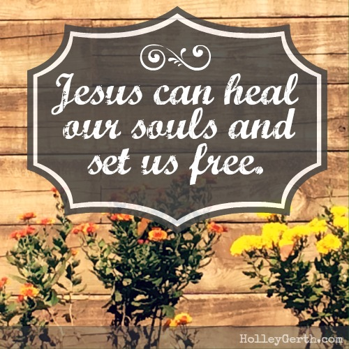 Jesus can heal our souls and set us free. http://holleygerth.com