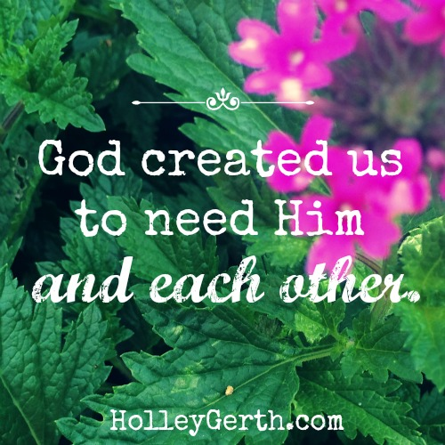God created us to need Him and each other. #community
