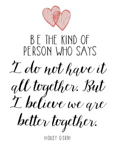 We are better together. #freeprintable http://holleygerth.com