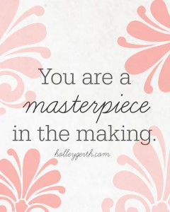 You are a masterpiece in the making. #freeprintable http://holleygerth.com