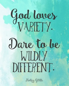 Dare to be wildly different. #freeprintable http://holleygerth.com