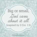 Big or small, God cares about it all. {inspired by 2 Cor. 1:3}