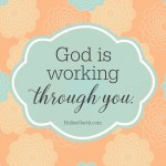 God is working through you.