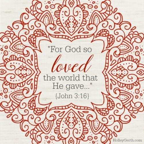 """""""For God so loved the world that He gave…."""" {John 3:16}"""