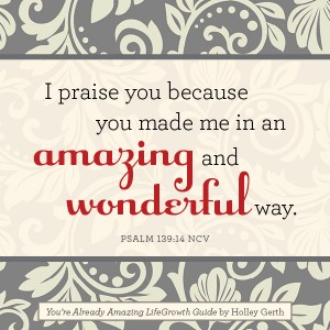 I praise you because you made me in an amazing and wonderful way.