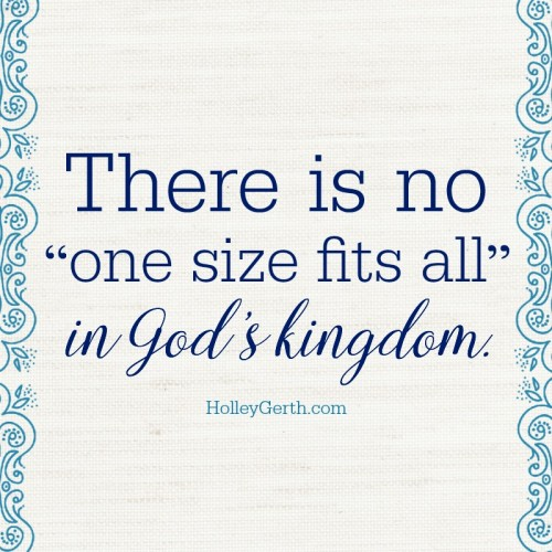 "There is no ""one size fits all"" in God's kingdom."