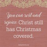 You can rest and rejoice.Christ still has Christmas covered.