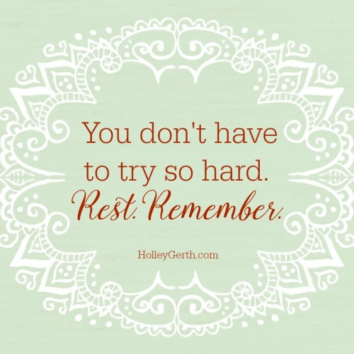 """You don't have to try so hard. Rest. Remember."" - God"