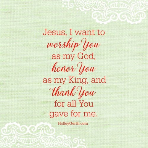 I want to worship, honor, and thank Him.