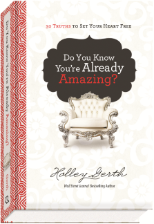 Do You Know You're Already Amazing? by Holley Gerth