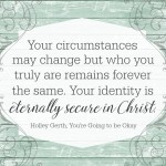 No matter what happens around you, your identity is secure in Christ.