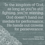 In the kingdom of God... as long as you're still fighting, you're winning.