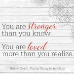 You are stronger than you know.