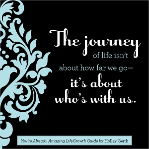 The journey of life isn't about how far we go-- it's about who's with us.