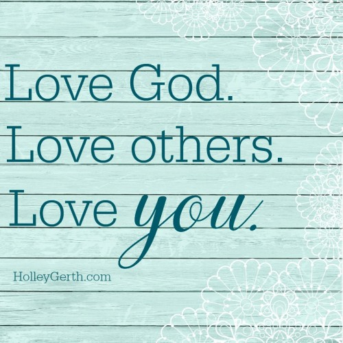 Love God. Love others. Love you.