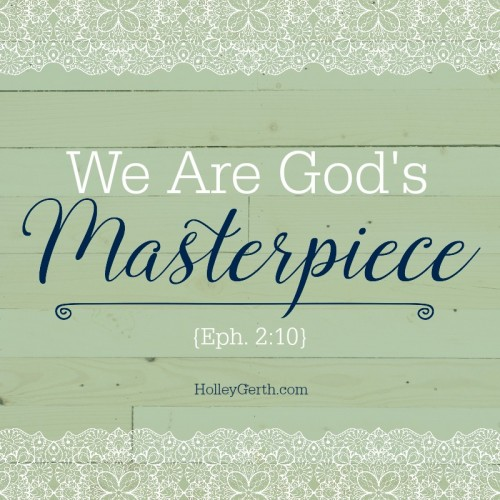 We Are God's Masterpiece {Eph. 2:10}