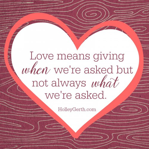 Love means giving when we're asked but not always what we're asked.