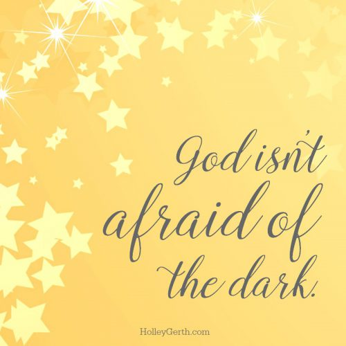 God isn't afraid of the dark.