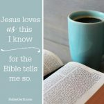 Jesus loves us this I know for the Bible tells me so.