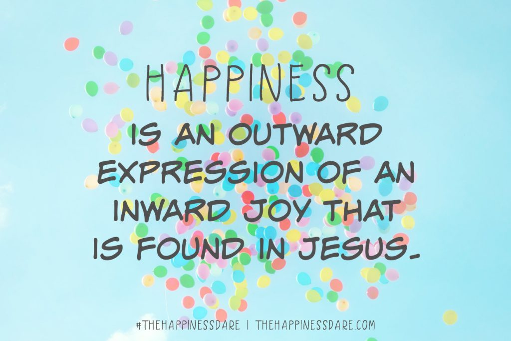 Happiness is an outward expression of an inward joy that is found in Jesus. #TheHappinessDare