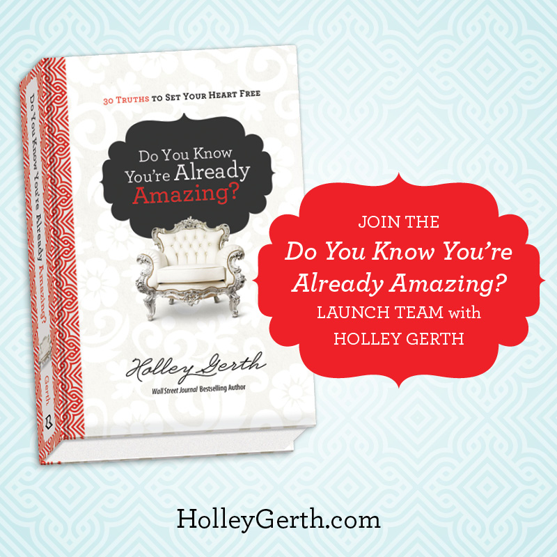 Join the launch team for Holley Gerth's newest book!