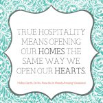 True hospitality just means opening our homes the same way we open our hearts.