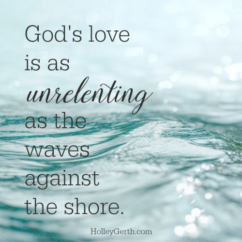 God's love is as unrelenting as the waves against the shore.