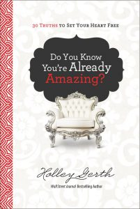 Do You Know You're Already Amazing? 30 Truths to Set Your Heart Free