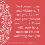"God comes to us and whispers, ""I see you."""