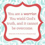 You are a warrior. You wield God's truth, and it cannot be overcome.