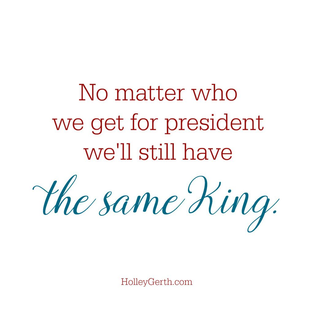 No matter who we get for president, we'll still have the same King.