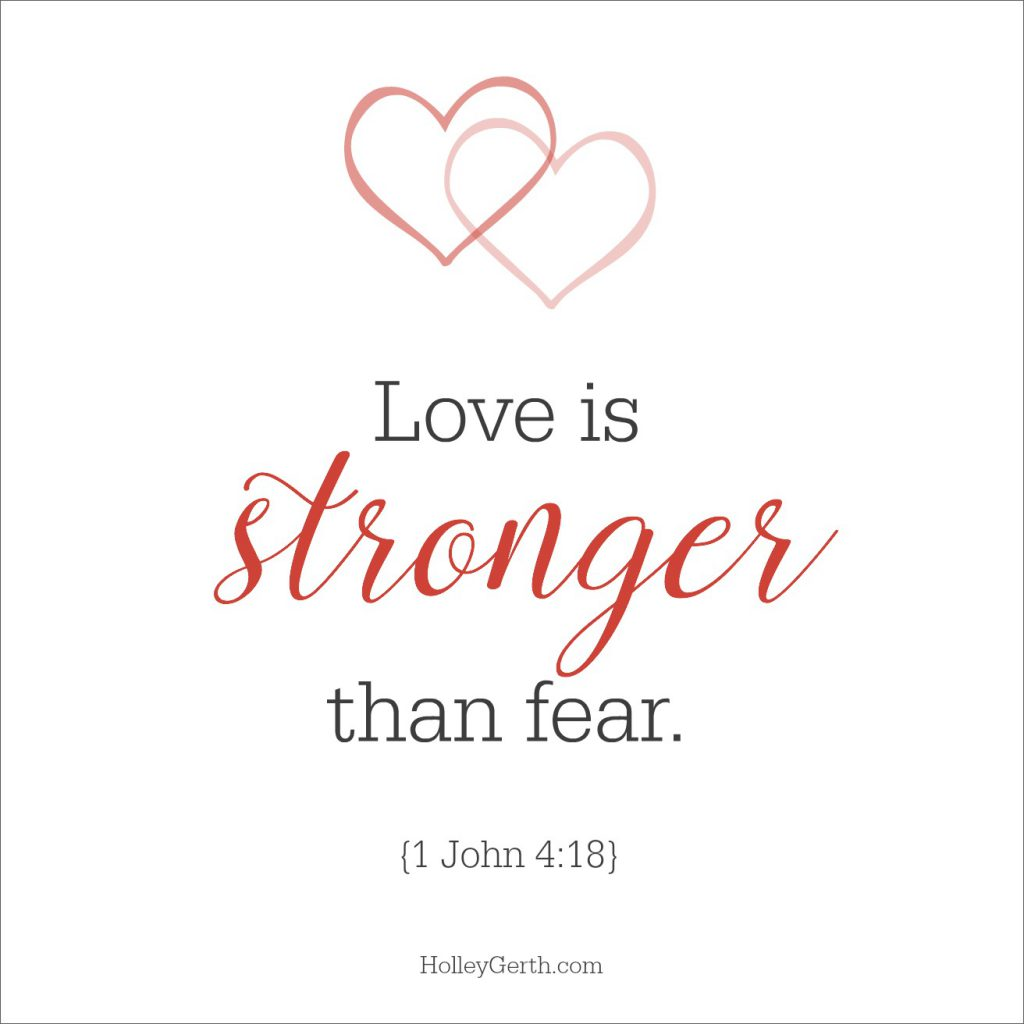 Love is stronger than fear. {1 John 4:18}